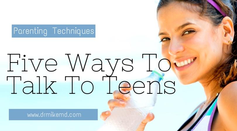 teenage communication parenting techniques